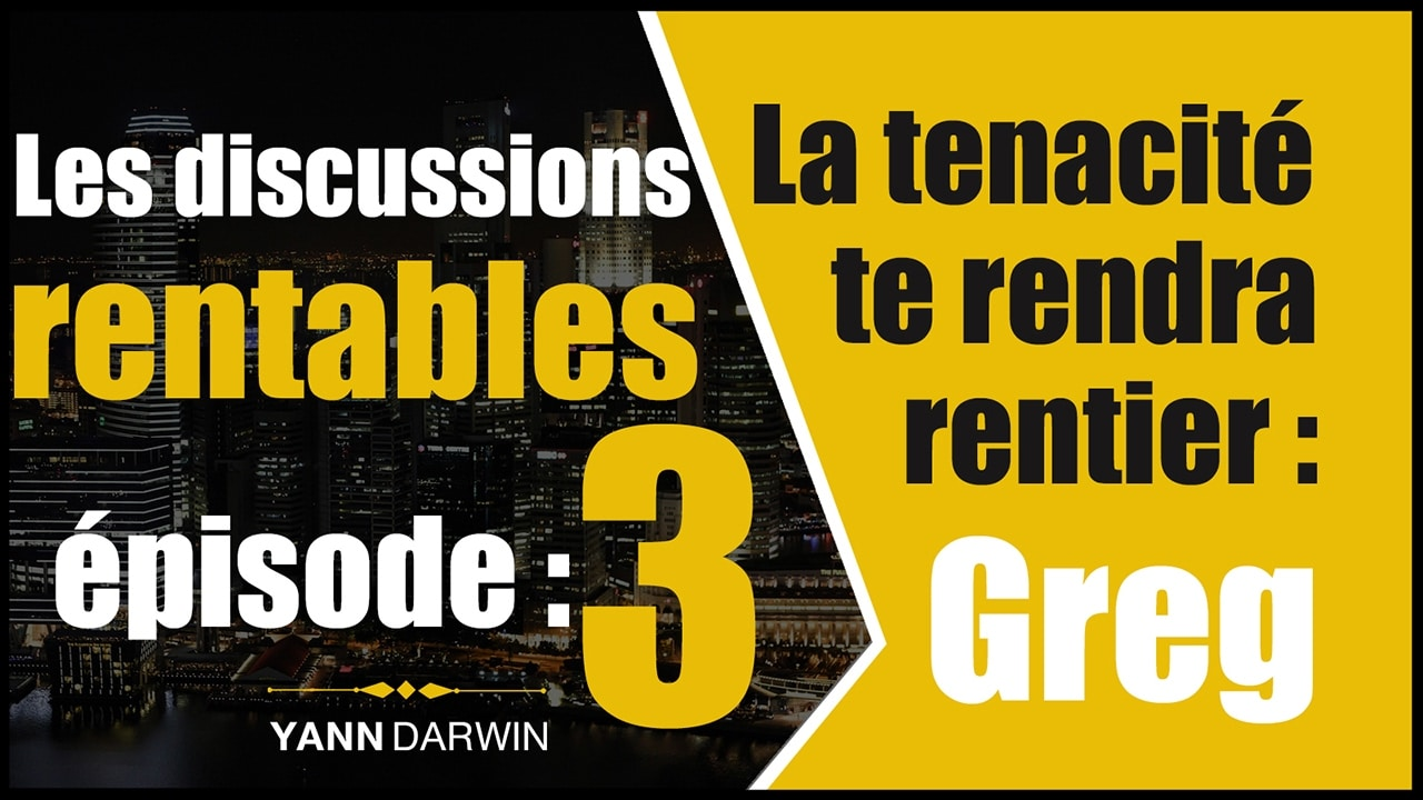 Discussions Rentables #3 – Greg : L'art de RIEN lâcher !